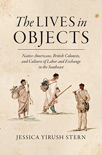 the-lives-in-objects-native-americans-british-colonists-and-cultures-of-labor-and-exchange-in-the-so