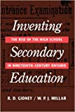 img - for Inventing Secondary Education: The Rise of the High School in Nineteenth-Century Ontario book / textbook / text book