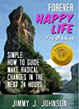 img - for Happiness Project For A Forever Happy Life: the simple basics on how to make radical changes in 24 hours (Small Happiness Project) book / textbook / text book