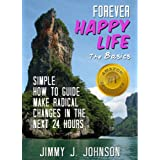 Forever happy life: the basics simple how to make radical changes in 24 hours (Small Happiness Project)