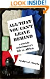 All That You Can't Leave Behind: A Rookie Missionary's Life in Africa