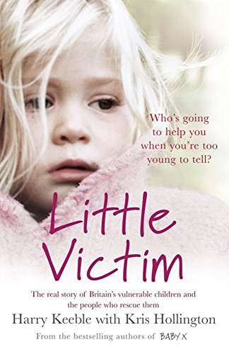 Little Victim: The Real Story of Britain's Vulnerable Children and the People Who Rescue Them by Harry Keeble (3-Feb-2011) Paperback