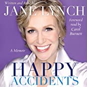 Happy Accidents: A Memoir | [Jane Lynch, Carol Burnett (foreword)]