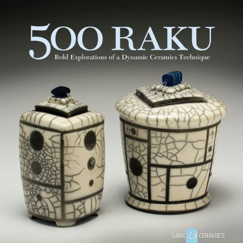 500 Raku: Bold Explorations of a Dynamic Ceramics Technique (500 Series) from Lark Crafts