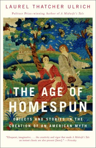 The Age of Homespun: Objects and Stories in the Creation of an American Myth (Vintage)
