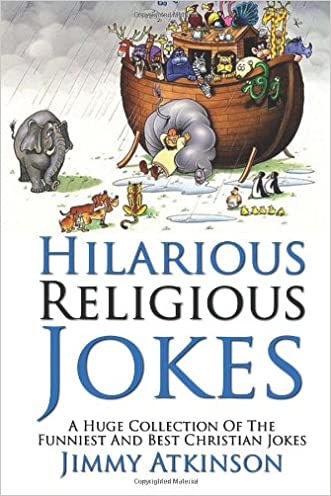 Hilarious Religious Jokes: A Huge Collection Of The Funniest Christian Jokes written by Jimmy Atkinson