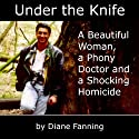 Under the Knife: A Beautiful Woman, a Phony Doctor, and a Shocking Homicide (       UNABRIDGED) by Diane Fanning Narrated by Cyndee Maxwell