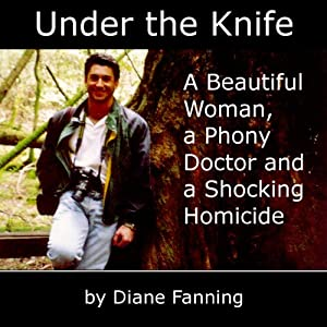 Under the Knife: A Beautiful Woman, a Phony Doctor, and a Shocking Homicide | [Diane Fanning]