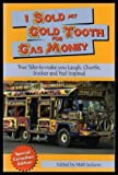 I Sold My Gold Tooth for Gas Money : True Tales to Make You Laugh, Chortle, Snicker and Feel Inspired