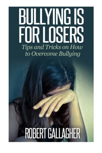 Bullying is for Losers: Tips and Tricks on How to Overcome Bullying PDF