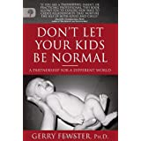 Don&#39;t Let Your Kids Be Normal: A Partnership for aby Ph. D. Gerry Fewster