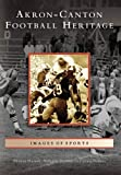 Akron-Canton Football Heritage (OH) (Images of Sports)