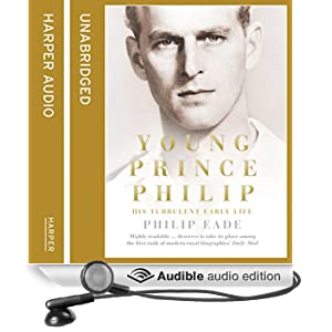 Young Prince Philip: His Turbulent Early Life (Unabridged)