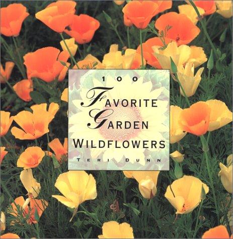 100 Favorite Garden Wildflowers (The 100 Favorite Series), Teri Dunn