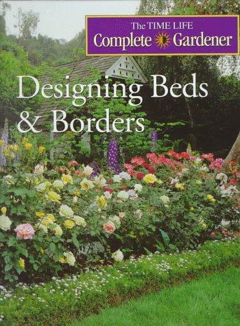 Designing Beds & Borders (Time-life Complete Gardener)