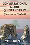 Conversational Arabic Quick and Easy: Learn the Lebanese Arabic Dialect. A Levantine Colloquial.