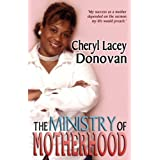 The Ministry of Motherhood (Peace In The Storm Publishing Presents) ~ Cheryl Lacey Donovan