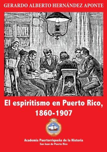 El espiritismo en Puerto Rico, 1860-1907 (Spanish Edition)