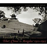 Vanished Kingdoms: A Woman Explorer in Tibet, China, and Mongolia 1921-1925