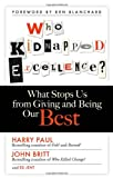 Who Kidnapped Excellence?: What Stops Us from Giving and Being Our Best (1626560870) by Paul, Harry