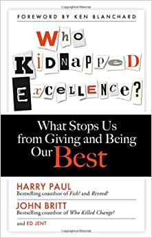 Who Kidnapped Excellence?: What Stops Us From Giving And Being Our Best