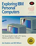 Exploring IBM's Personal Computers: The Instant Insider's Guide to PC Systems, Software, and Business Strategies (1885068255) by Hoskins, Jim