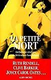 echange, troc Ruth Rendell, Joyce Carol Oates, Clive Barker - La Petite Mort : Anthologie érotique de littérature fantastique