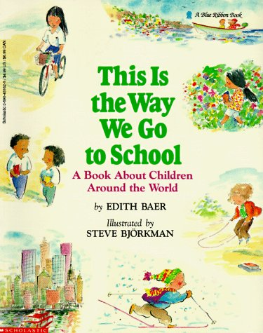 This Is the Way We Go to School : A Book About Children Around the World, EDITH BAER, STEVE BJORHMAN, STEVE BJORKMAN