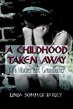 img - for A Childhood Taken Away by a Mother and Grandfather book / textbook / text book