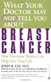 img - for What Your Doctor May Not Tell You About(TM): Breast Cancer: How Hormone Balance Can Help Save Your Life by Lee, John R., Zava, David, Hopkins, Virginia (2003) Paperback book / textbook / text book