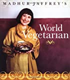 Madhur Jaffrey's World Vegetarian: More Than 650 Meatless Recipes from Around the Globe (0517596326) by Jaffrey, Madhur