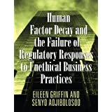 Human Factor Decay and the Failure of Regulatory Responses to Unethical Business Practices ~ Eileen Griffin