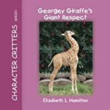 Georgey Giraffe's Giant Respect (Character Critters Series, Vol. 6)
