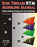 Joel M. Caplan Ph. D. Risk Terrain Modeling Manual: Theoretical Framework and Technical Steps of Spatial Risk Assessment for Crime Analysis