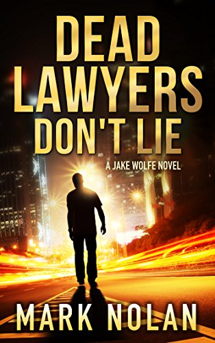 Book: Dead Lawyers Don't Lie - A Gripping Thriller (Jake Wolfe Book 1) by Mark Nolan