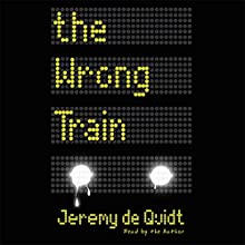 The Wrong Train Audiobook by Jeremy de Quidt Narrated by Jeremy de Quidt