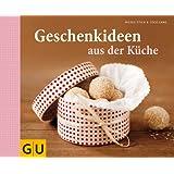 Geschenkideen aus der K�che (GU Themenkochbuch)