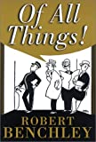 Of All Things! (Common Reader Editions) (1888173610) by Benchley, Robert