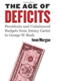 img - for The Age of Deficits: Presidents and Unbalanced Budgets from Jimmy Carter to George W. Bush book / textbook / text book