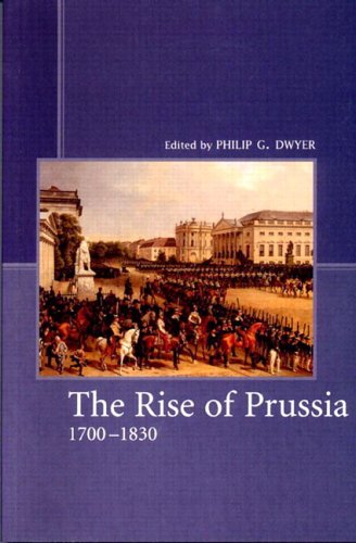 The Rise of Prussia 1700-1830, Philip G. Dwyer