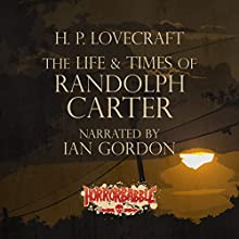 The Life & Times of Randolph Carter Audiobook by H. P. Lovecraft Narrated by Ian Gordon
