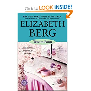 True to Form : A Novel Elizabeth Berg
