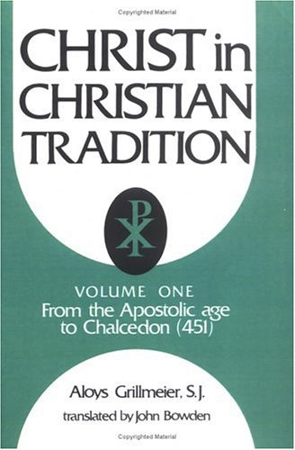 Christ in Christian Tradition: From the Apostolic Age to Chalcedon (451) Christ in Christian Tradition) volume 1, ALOYS GRILLMEIER