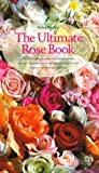 The Ultimate Rose Book (Including Miniature, and Wild-All Shown in Color and Selected for Their Beauty, Fragrance, and)