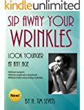 Sip Away Your Wrinkles - Look Younger at Any Age (English Edition)