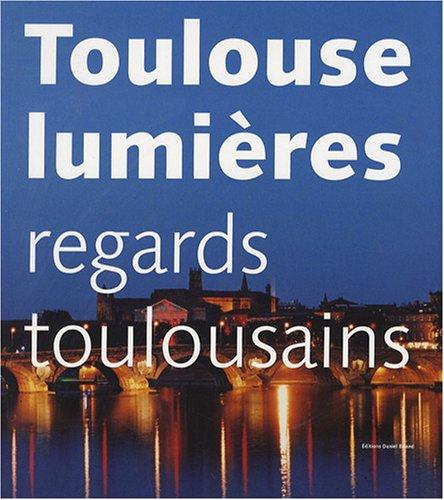Toulouse lumières : Regards toulousains