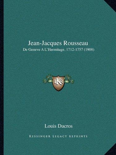 Jean-Jacques Rousseau: de Geneve A L'Hermitage, 1712-1757 (1908)