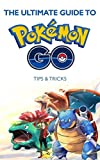 The Ultimate Guide To Pokemon GO: Tips & Tricks To Become Successful Pokémon GO player