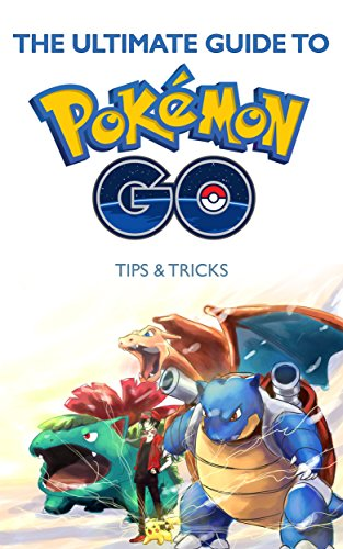 The Ultimate Guide To Pokemon GO: Tips & Tricks