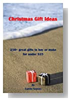 Christmas Gift Ideas. 250+ great gifts to buy or make for under $25.00 (Gifts for Every Occasion)